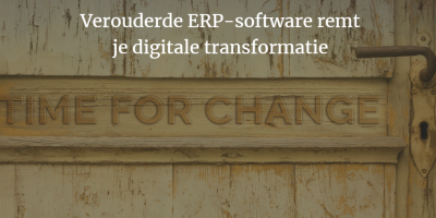verouderde ERP software remt je digitale transformatie